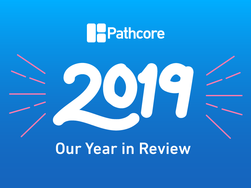 Thanks for a great 2019! Pathcore's Year in Review