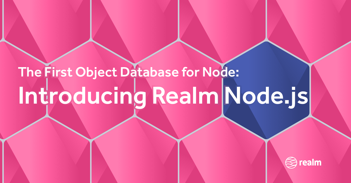 The First Object Database for Node: Introducing Realm Node js