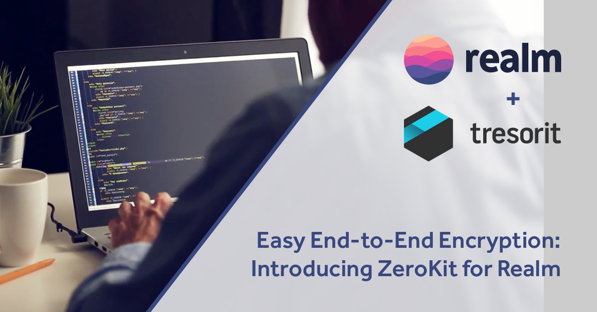 Easy End-to-End Encryption: Introducing ZeroKit for Realm