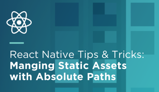 React Native Tips and Tricks 2 0: Managing Static Assets