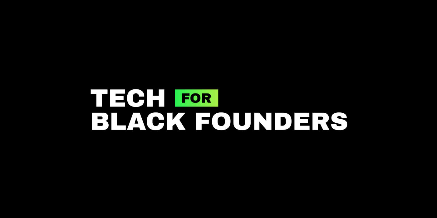 "Image with a black background and the copy ""TECH FOR BLACK FOUNDERS"" in white on top of it (the ""for"" is knocked-out on a green-yellow gradient)"