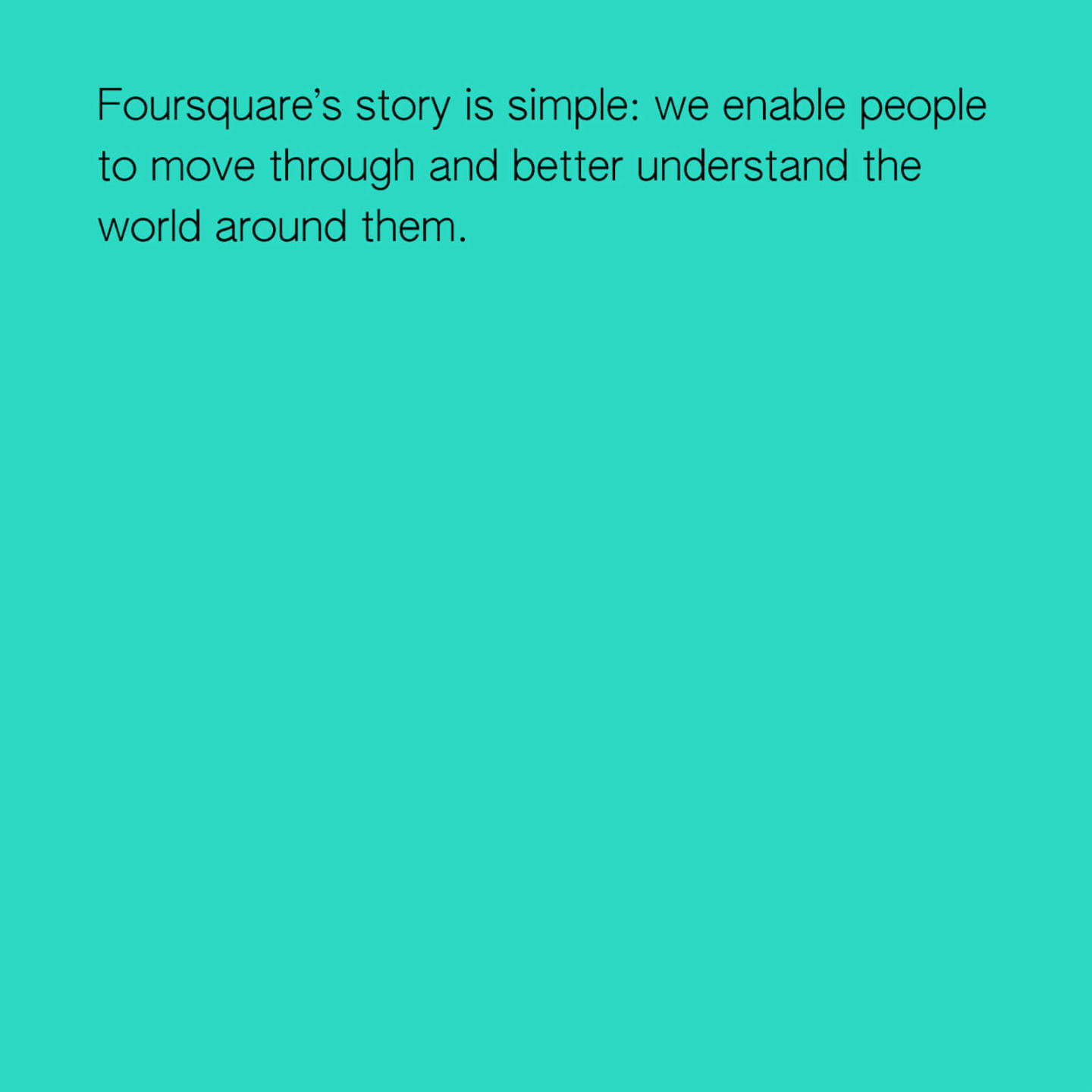 an image of text on a teal background which reads: Foursquare's story is simple: we enable people to move through and better understand the world around them.