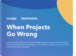 Teamwork + Hubspot present: When Projects Go Wrong