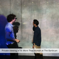 Private viewing of AI: More Than Human at The Barbican