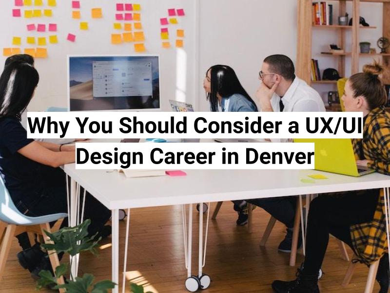 Why you should consider UX/UI in Denver