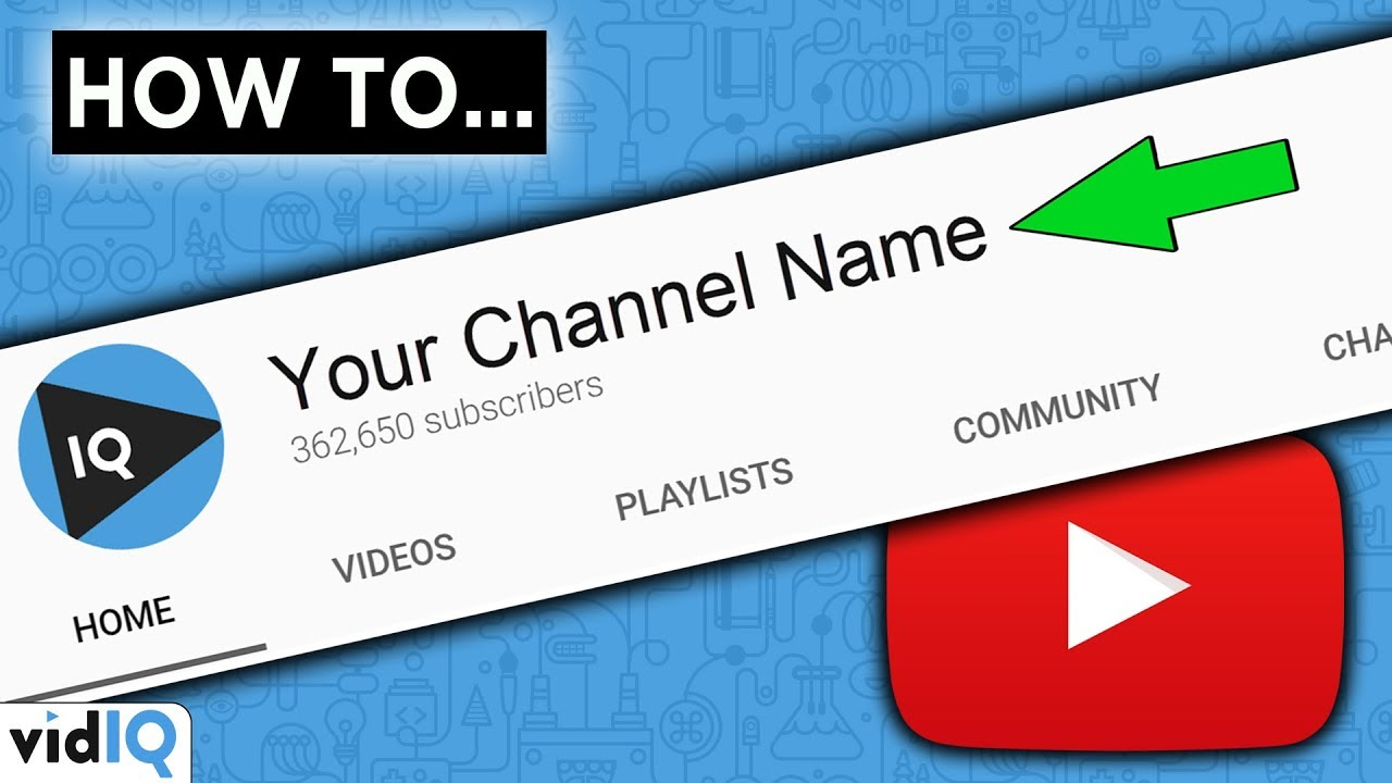 How To Change Your YouTube Channel Name 2019 - Complete Guide