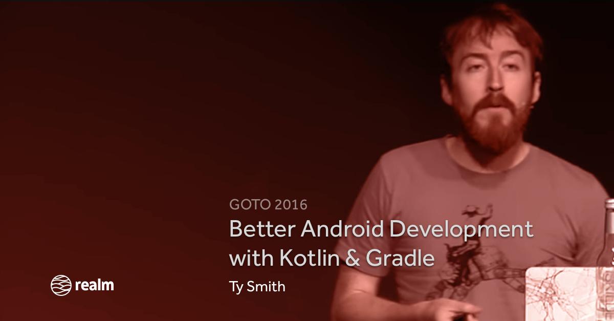 Better Android Development with Kotlin & Gradle