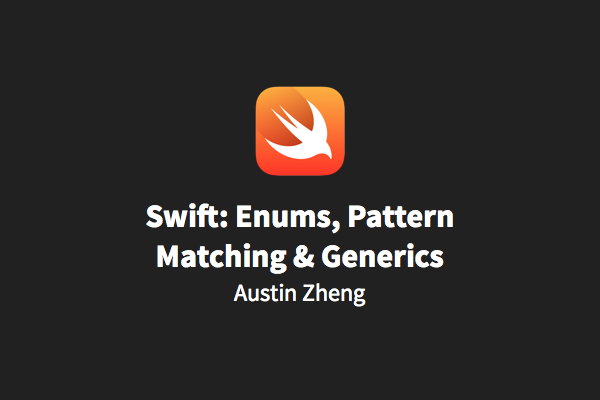 Swift: Enums, Pattern Matching & Generics