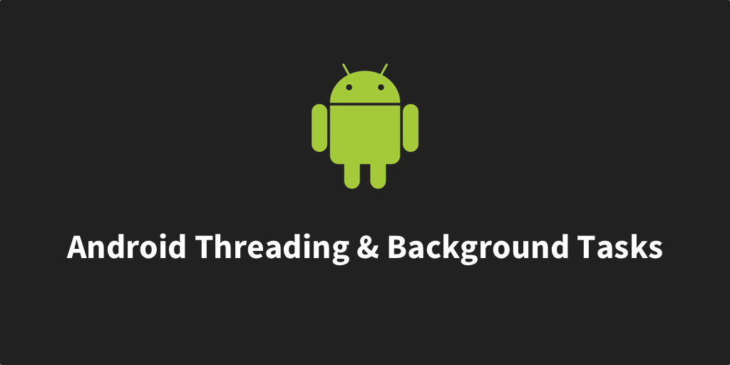 Android Threading & Background Tasks