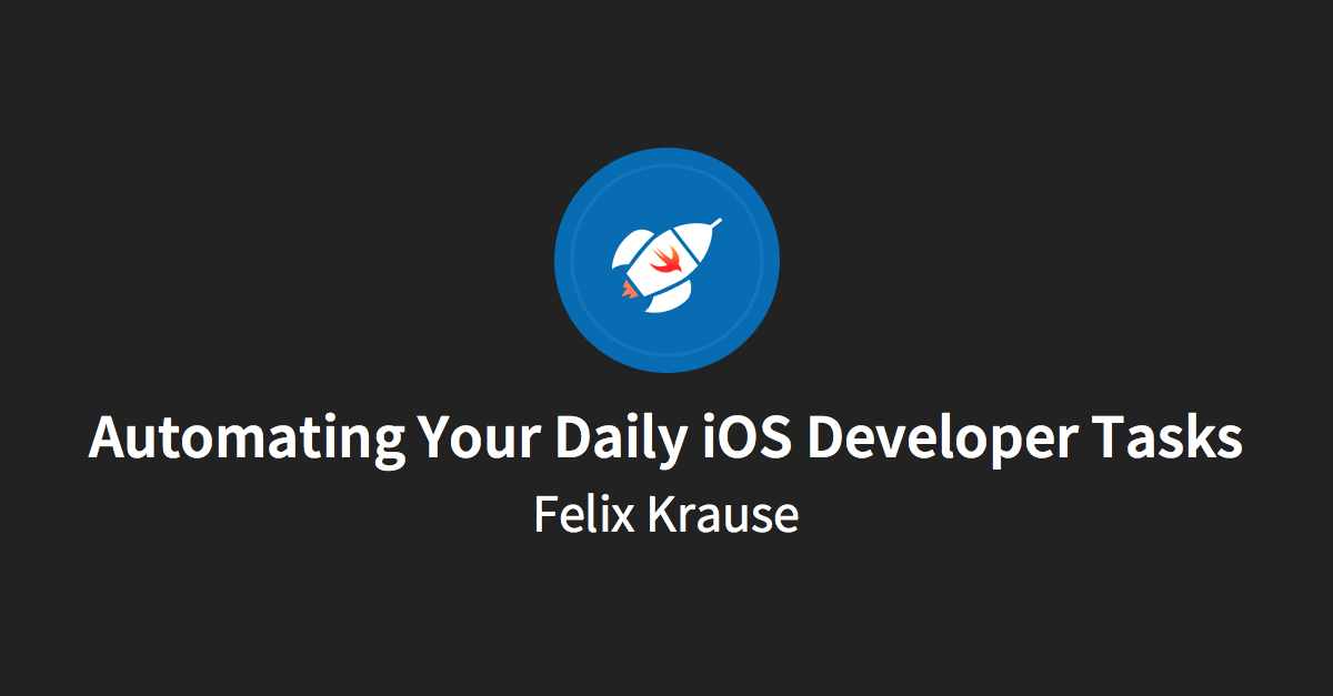 Automating Your Daily iOS Developer Tasks