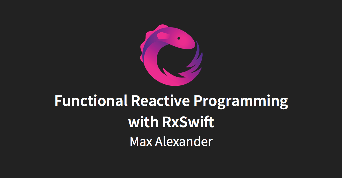 Functional Reactive Programming with RxSwift