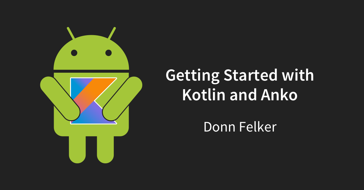 Getting Started with Kotlin and Anko on Android