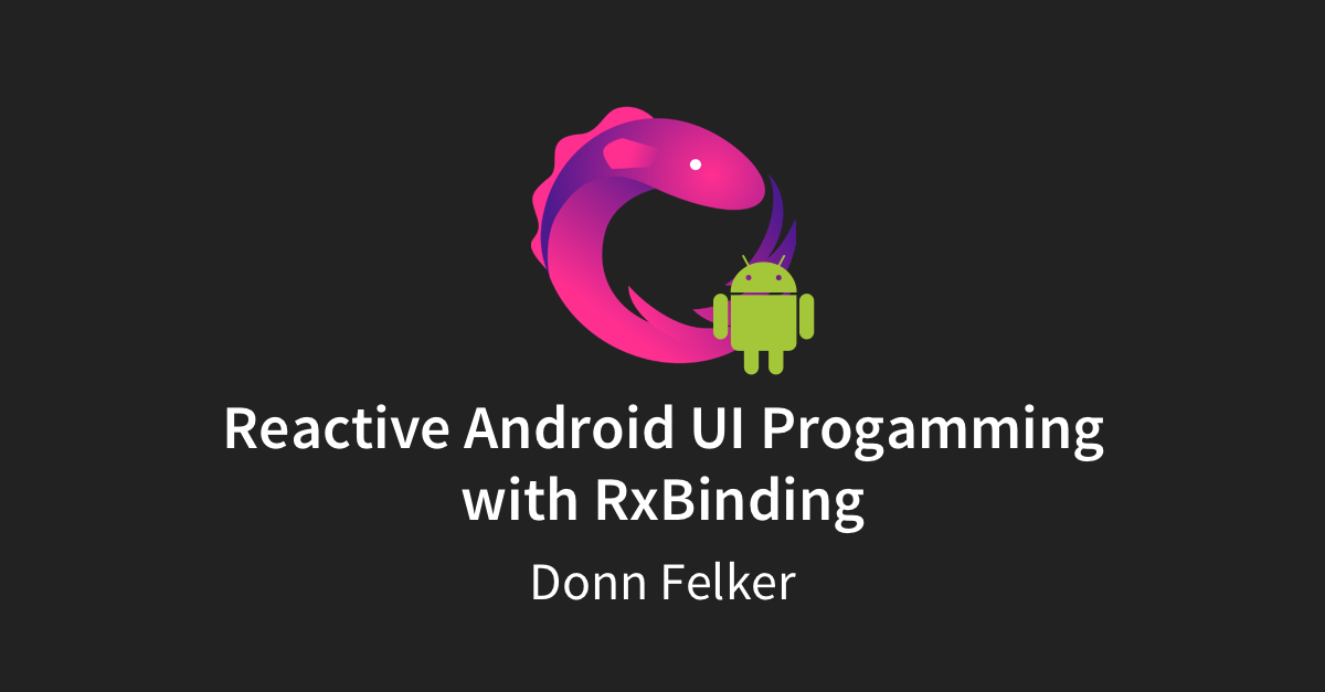 Reactive Android UI Programming with RxBinding