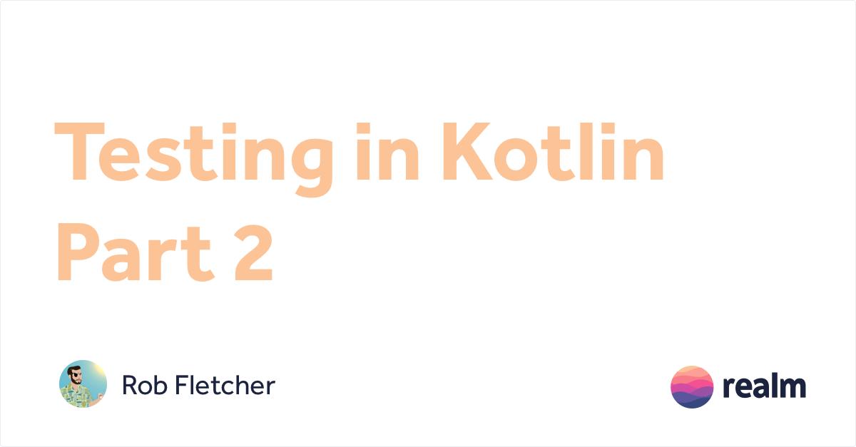Testing With Kotlin #2