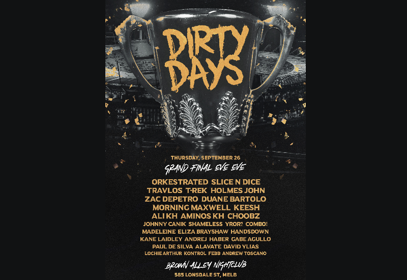 DIRTY DAYS • 26 Sept • Grand Final Eve Eve • Brown Alley