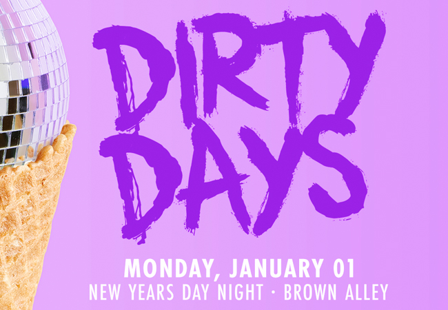 Dirty Days - New Years Day Night