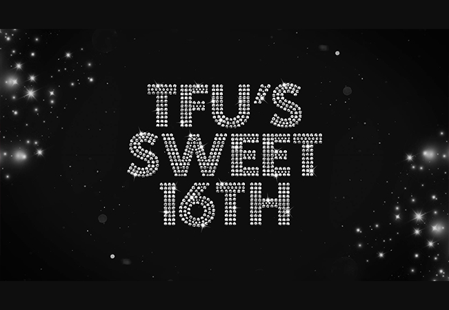 TFU'S SWEET 16TH