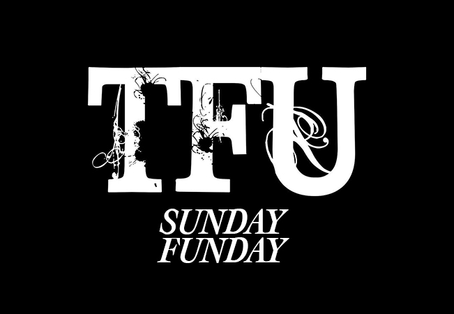 TFU SUNDAY FUNDAY: EVERY WEEK