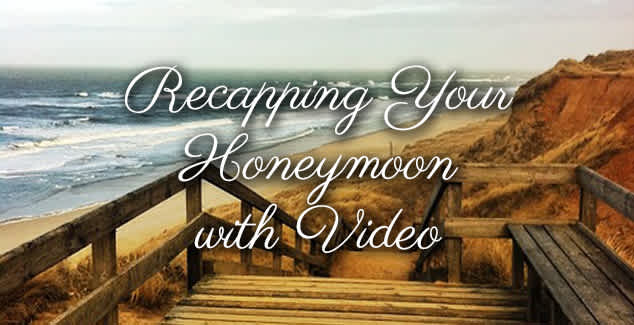 Recapping Your Honeymoon with a Video Slideshow
