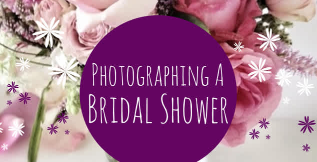 Photographing a Bridal Shower
