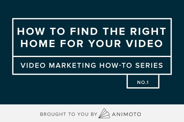 How To: Find the Right Home For Your Video