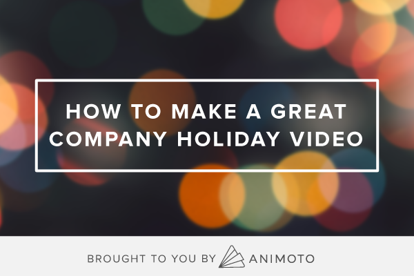 How to Make a Great Company Holiday Video