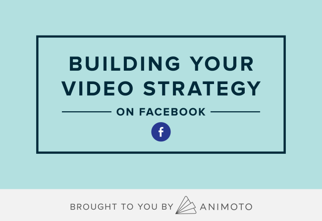Building Your Video Strategy on Facebook