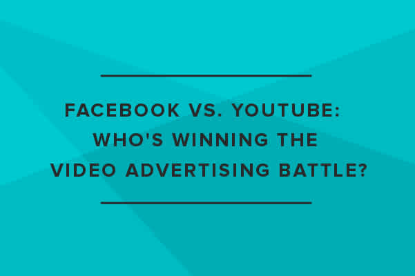 Facebook vs. YouTube: Who's Winning the Video Advertising Battle?