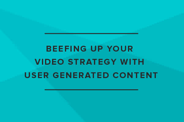 Creative Inspiration: Beefing Up Your Video Strategy with User Generated Content