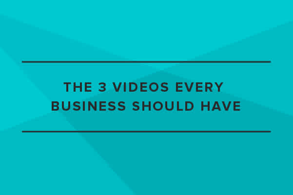 The 3 Videos Every Business Should Have