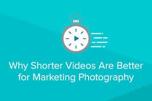 Why Shorter Videos Are Better for Marketing Photography