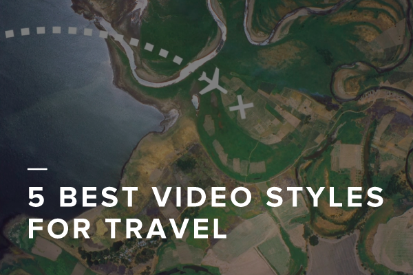 5 Best Video Styles for Travel