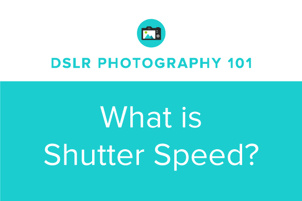 DSLR Photography 101: What is Shutter Speed?