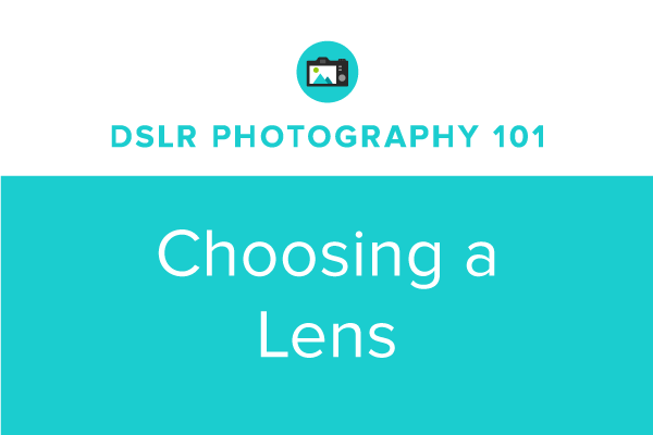 DSLR Photography 101: Choosing a Lens