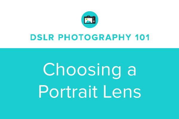 DSLR Photography 101: Choosing a Portrait Lens