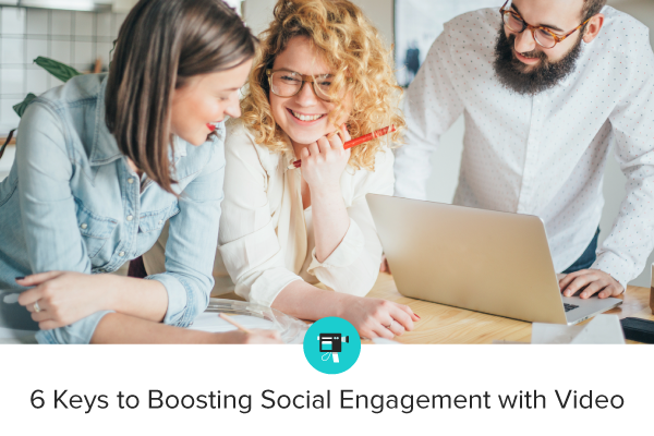 Webinar: 6 Keys to Boosting Social Engagement with Video