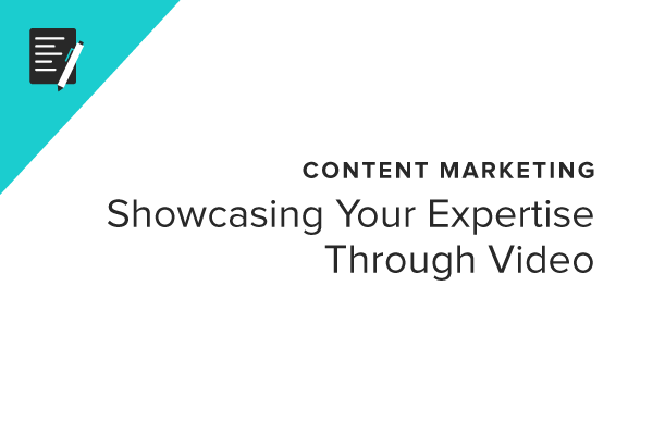 Content Marketing: Showcasing Your Expertise Through Video