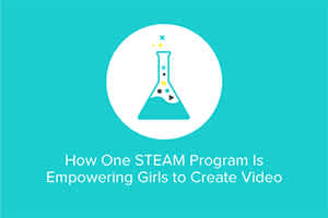 How One STEAM Program Is Empowering Girls to Create Videos