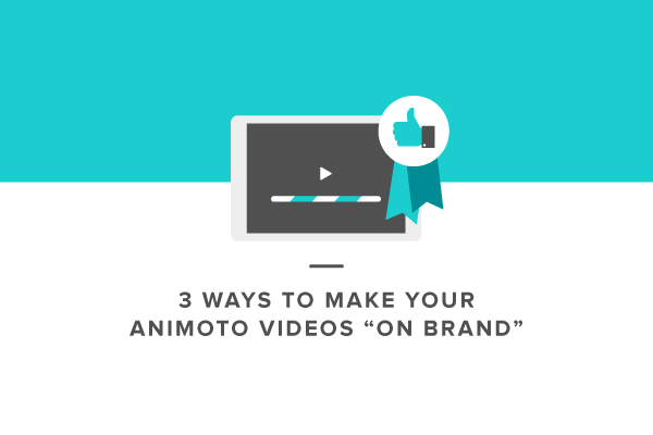 "3 Easy Ways to Make Your Animoto Videos ""On Brand"""