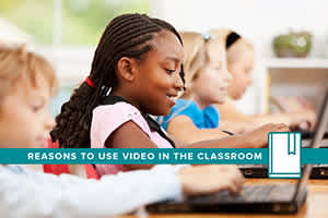 5 Reasons to Use Video in Your Classroom