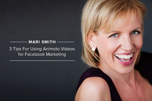 Mari Smith: 3 Tips For Using Animoto Videos for Facebook Marketing