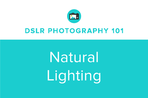 DSLR Photography 101: Photographing in Natural Light