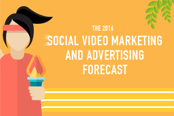 The 2016 Social Video Marketing & Advertising Forecast [White Paper]