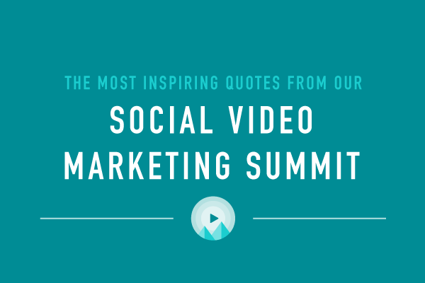 Inspiring Quotes from our Social Video Marketing Summit