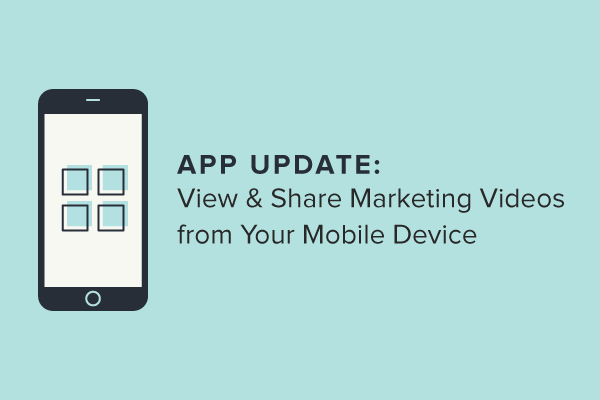 App Update: View & Share Marketing Videos from Your Mobile Device