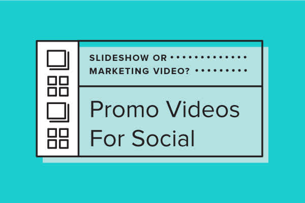 Slideshow or Marketing Video? Which to Choose for Social Media Promos