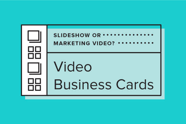 Slideshow or Marketing Video? Which to Choose for your Video Business Card