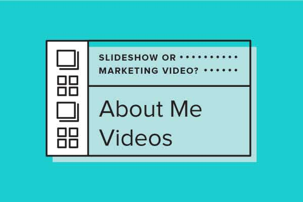 Slideshow or Marketing Video? Which to Choose for your About Me Video