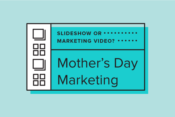 Slideshow or Marketing Video? Which to Choose for Mother's Day Promotions