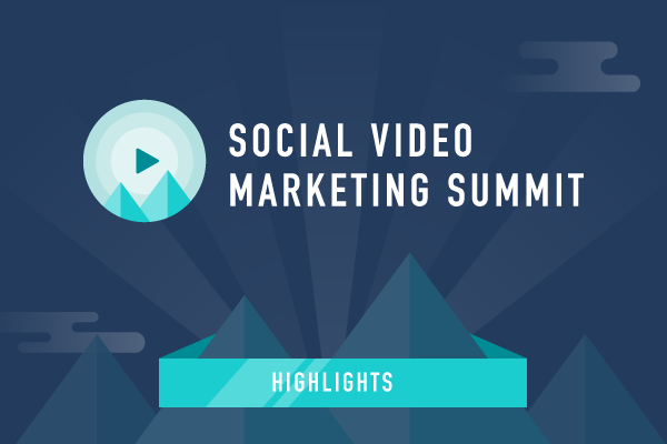 Highlights from the 2017 Social Video Marketing Summit